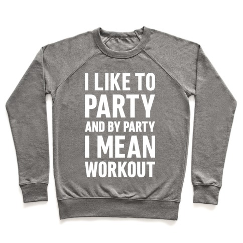 I Like To Party And By Party I Mean Workout Pullover