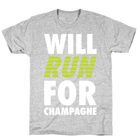 Will Run For Champagne Mens/Unisex T-Shirt