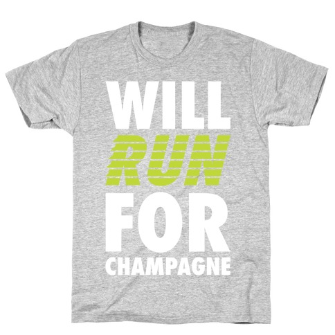 Will Run For Champagne T-Shirt