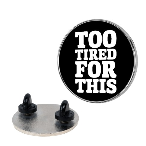 Too Tired For This Pin