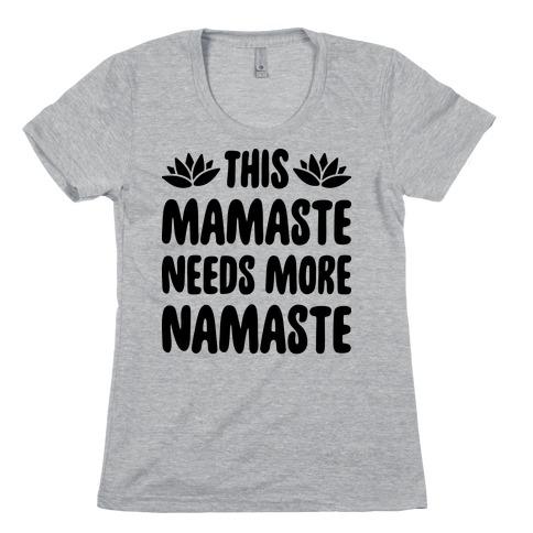 This Mamaste Needs More Namaste Womens T-Shirt