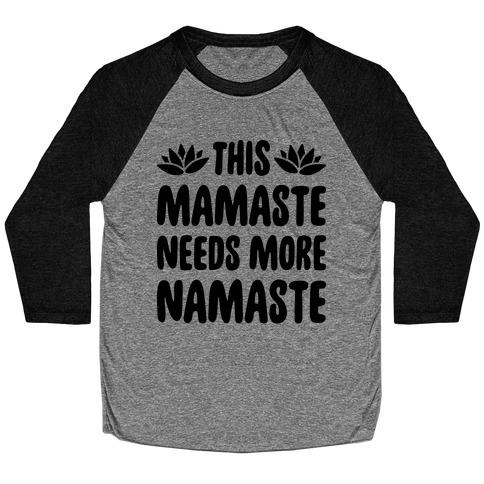 This Mamaste Needs More Namaste Baseball Tee