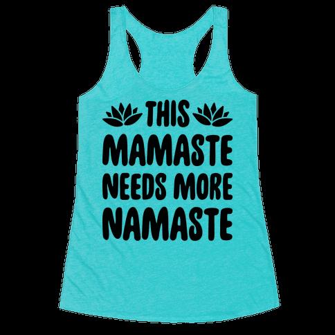 This Mamaste Needs More Namaste Racerback Tank Top