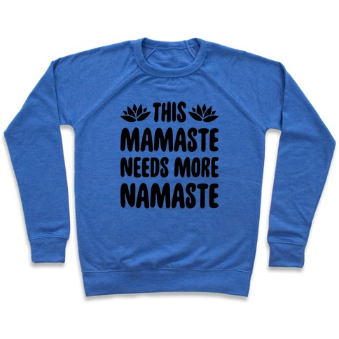 This Mamaste Needs More Namaste Pullover
