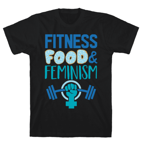 Fitness, Food, and feminism Mens/Unisex T-Shirt