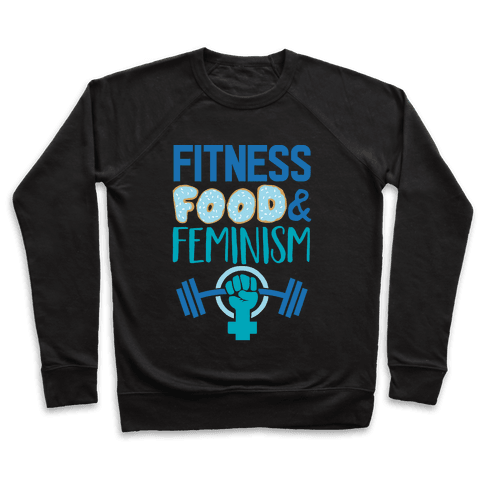 Fitness, Food, and feminism Pullover