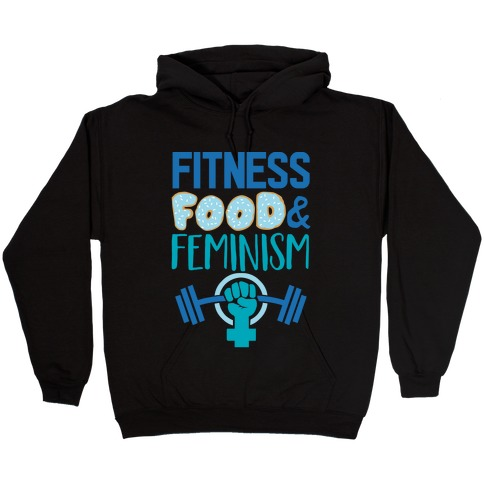 Fitness, Food, and feminism Hooded Sweatshirt