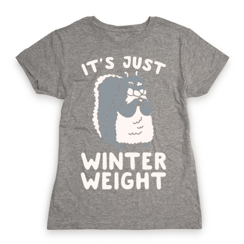 It's Just Winter Weight Womens T-Shirt