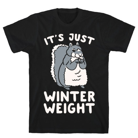 It's Just Winter Weight T-Shirt