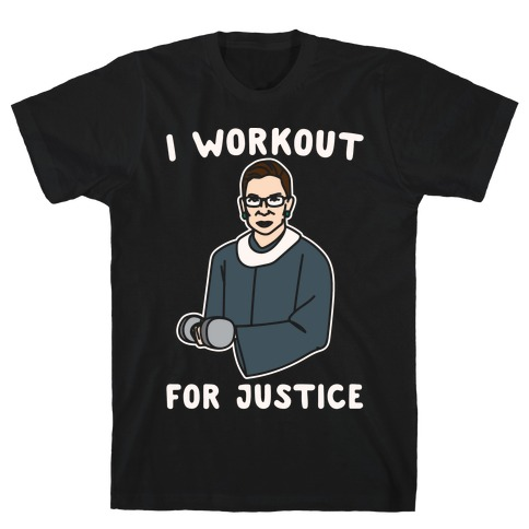 I Workout For Justice RBG Parody White Print T-Shirt