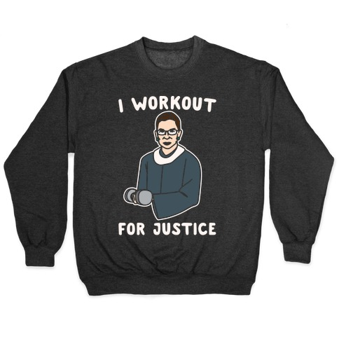 I Workout For Justice RBG Parody White Print Pullover