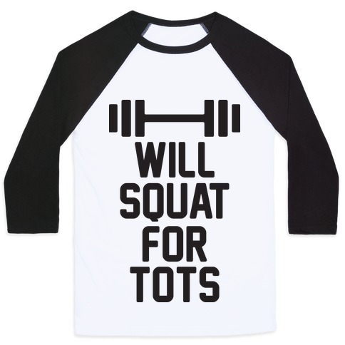 Will Squat For Tots Baseball Tee