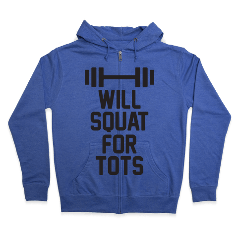 Will Squat For Tots Zip Hoodie