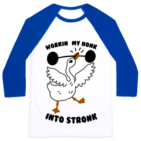 Workin My Honk into Stronk Baseball Tee