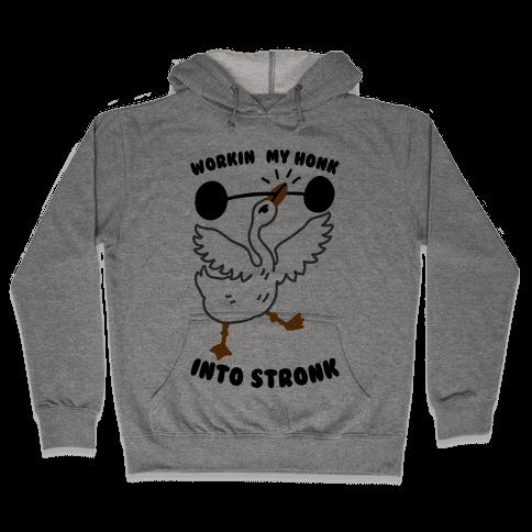 Workin My Honk into Stronk Hooded Sweatshirt