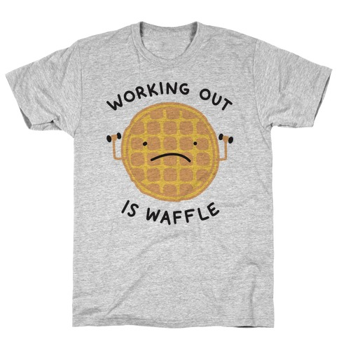 Working Out Is Waffle T-Shirt