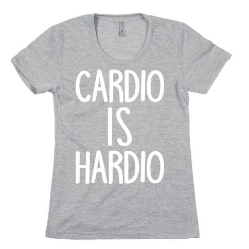 Cardio Is Hardio Womens T-Shirt