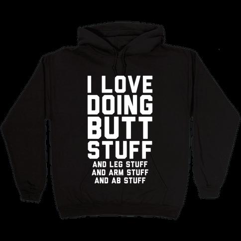 I Love Doing Butt Stuff and Leg Stuff And Arm Stuff and Ab Stuff Hooded Sweatshirt