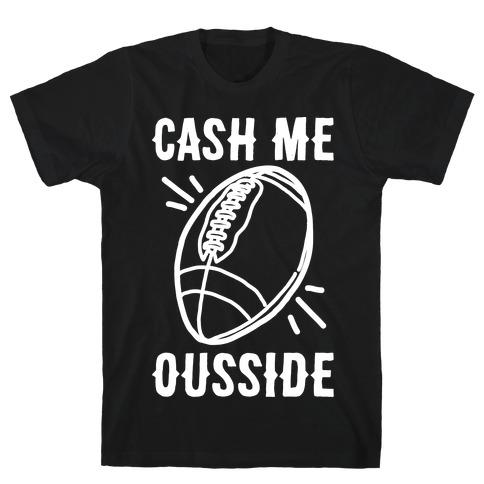 Cash Me Ousside Football White Print T-Shirt