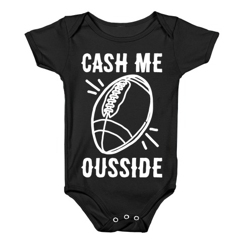 Cash Me Ousside Football White Print Baby Onesy