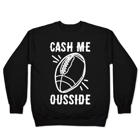 Cash Me Ousside Football White Print Pullover