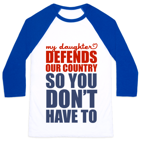 My Daughter Defends Our Country (So You Don't Have To) Baseball Tee