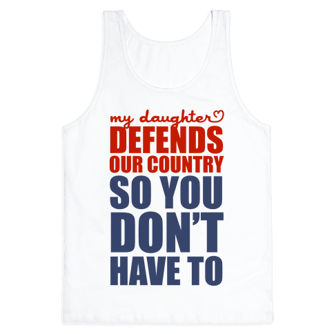 My Daughter Defends Our Country (So You Don't Have To)  Tank Top