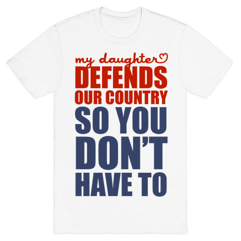 My Daughter Defends Our Country (So You Don't Have To) Mens/Unisex T-Shirt