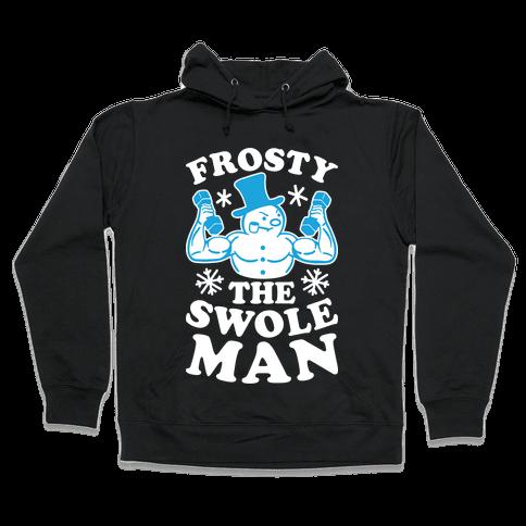 Frosty The Swoleman Hooded Sweatshirt