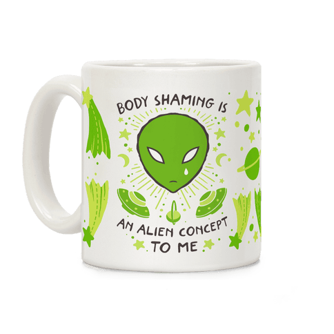 Body Shaming Is An Alien Concept Coffee Mug