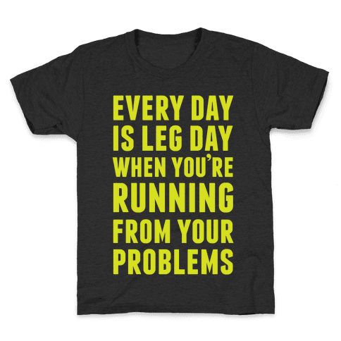Every Day Is Leg Day When You're Running From Your Problems Kids T-Shirt