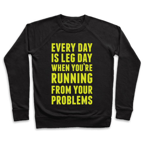 Every Day Is Leg Day When You're Running From Your Problems Pullover