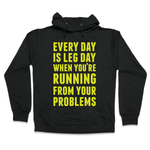 Every Day Is Leg Day When You're Running From Your Problems Hooded Sweatshirt