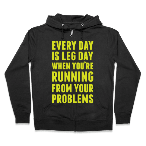 Every Day Is Leg Day When You're Running From Your Problems Zip Hoodie