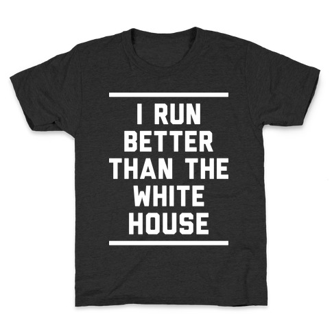 I Run Better Than The White House Kids T-Shirt