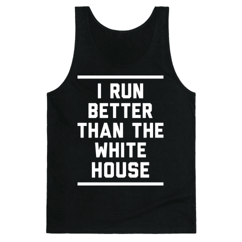 I Run Better Than The White House Tank Top