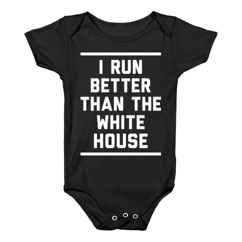 I Run Better Than The White House Baby Onesy