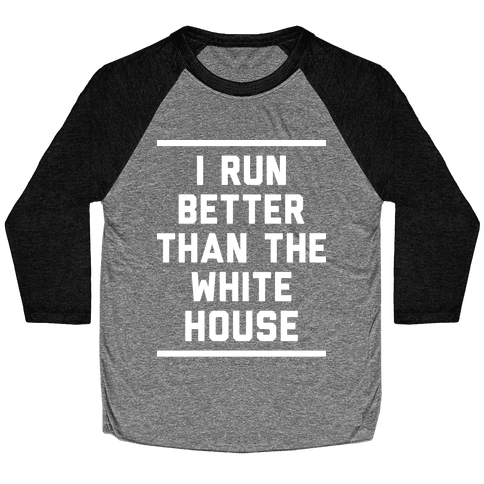I Run Better Than The White House Baseball Tee