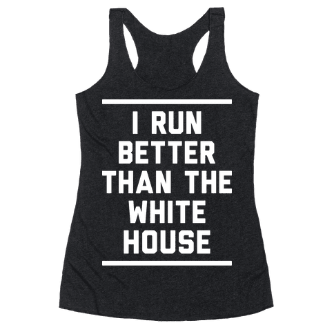 I Run Better Than The White House Racerback Tank Top