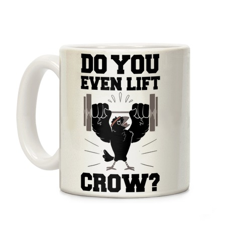 Do you Even Lift, Crow? Coffee Mug
