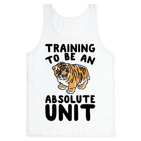 Training To Be A Absolute Unit  Tank Top