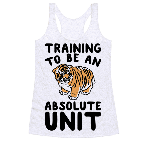 Training To Be A Absolute Unit  Racerback Tank Top