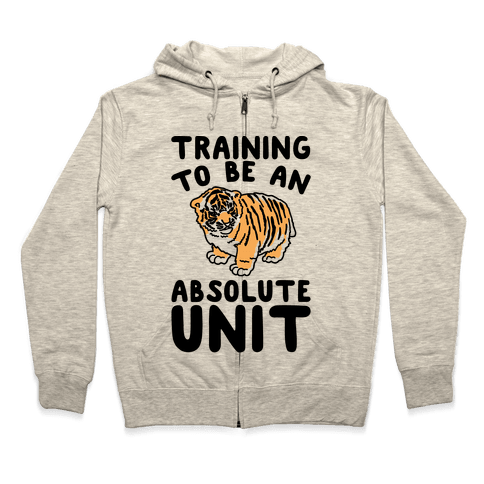 Training To Be A Absolute Unit  Zip Hoodie