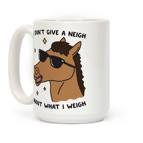 I Don't Give A Neigh About What I Weigh Coffee Mug