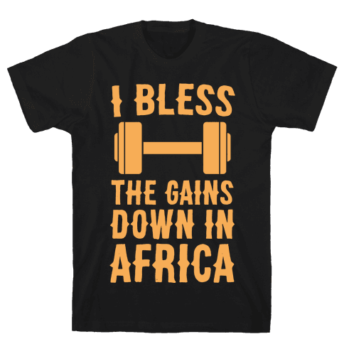 I Bless the Gains Down in Africa Tee