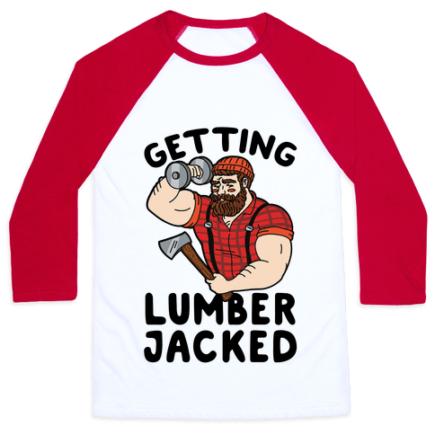 Getting Lumberjacked Baseball Tee