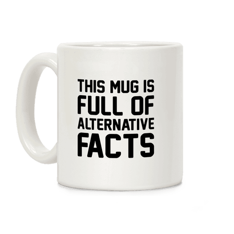 This Mug Is Full of Alternative Facts Coffee Mug