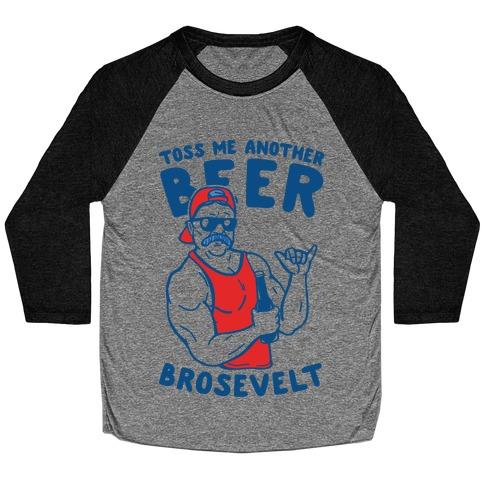 Toss Me Another Beer Brosevelt Baseball Tee