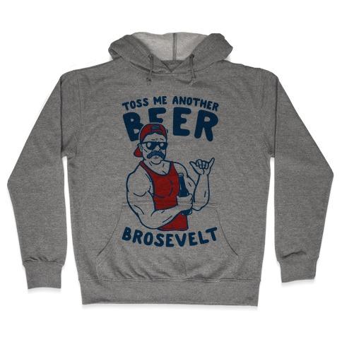 Toss Me Another Beer Brosevelt Hooded Sweatshirt