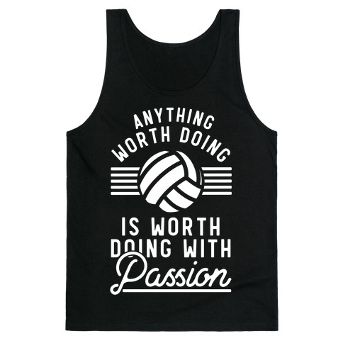 Anything Worth Doing is Worth Doing with Passion Volleyball Tank Top
